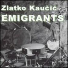 Emigrants - CD Audio di Zlatko Kaucic