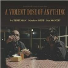 A Violent Dose of Anything - CD Audio di Mat Maneri,Matthew Shipp,Ivo Perelman