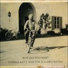 Why Do You Ride? - CD Audio di Darrell Katz,JCA Orchestra