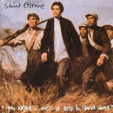 You Need a Mess of Help to Stand Alone - CD Audio di Saint Etienne