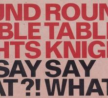 Say Say What!? What - CD Audio di Round Table Knights