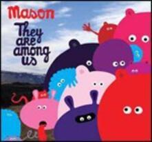 They Are Among Us - CD Audio di Mason