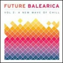 Future Balearica vol.2. A New Wave of Chill - CD Audio