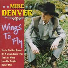 Wings to Fly - CD Audio di Mike Denver