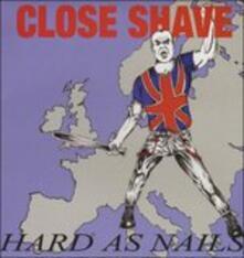 Hard as Nails (Limited) - Vinile LP di Close Shave