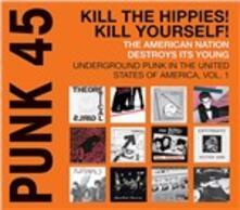 Punk 45. Kill th Hippies! Kill Yourself! Underground Punk in the USA vol.1 - Vinile LP