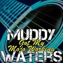 Got my Mojo Workin' - CD Audio di Muddy Waters