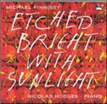 Etched Bright with Sunlight - CD Audio di Michael Finnissy,Nicholas Hodges