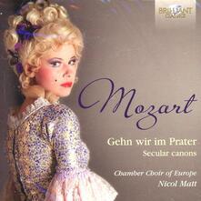 Canoni profani. Gehn Wir Mir in Prater - CD Audio di Wolfgang Amadeus Mozart,Nicol Matt,Chamber Choir of Europe