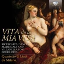 Vita de la mia vita - CD Audio di Quartetto di Liuti da Milano