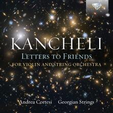 Letters to Friends (Trascrizioni per violino e orchestra) - CD Audio di Giya Kancheli