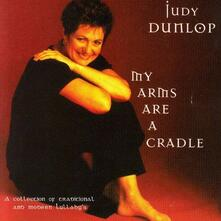 My Arms Are a Cradle - CD Audio di Judy Dunlop