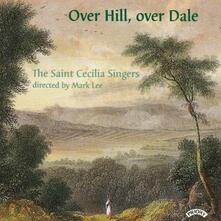 Over Hill, Over Dale - CD Audio di Herbert Howells,Mark Lee,St. Cecilia Singers
