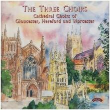 Three Choirs - CD Audio di Gloucester Cathedral Choir,John Derek Sanders