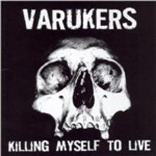 Killing My Self to Live - CD Audio di Varukers