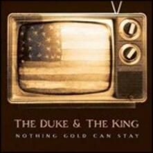 Nothing Gold Can Stay - CD Audio di Duke & the King