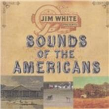 Sounds of the Americans - CD Audio di Jim White