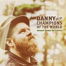 What Kind of Love - Vinile LP di Danny & The Champions of the World