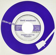 Beggars Can't Be Choosers - Vinile 7'' di David Woodcock