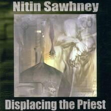 Displacing the Priest - CD Audio di Nitin Sawhney