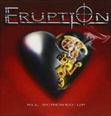 All Screwed Up - CD Audio di Eruption