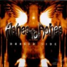 Darker Side - CD Audio di Ashes to Ashes