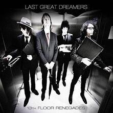 13th Floor Renegades - CD Audio di Last Great Dreamers