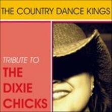 Country Dance Kings. Tribute to the Dixie Chicks - CD Audio