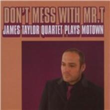 Don't Mess with Mr. T - CD Audio di James Taylor (Quartet)