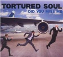 Did You Miss Me? - CD Audio di Tortured Soul