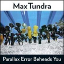 Parallax Error Beheads You - Vinile LP di Max Tundra