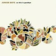 So This Is Goodbye - Vinile LP di Junior Boys
