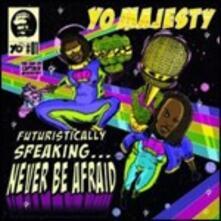 Futuristically Speaking... Never Be Afraid - CD Audio di Yo! Majesty