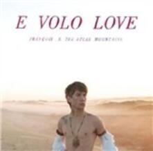 E Volo Love - Vinile LP di Francois,Atlas Mountains