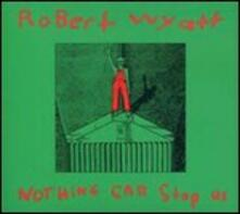 Nothing Can Stop Us - Vinile LP + CD Audio di Robert Wyatt
