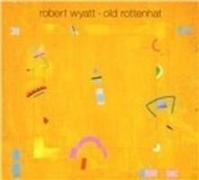 Old Rottenhat - CD Audio di Robert Wyatt