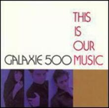 This is Our Music - CD Audio di Galaxie 500