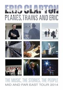 Eric Clapton. Planes, Trains and Eric - DVD