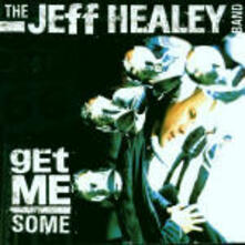 Get me Some - CD Audio di Jeff Healey (Band)