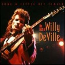 Come a Little Bit Closer. The Best of Willy DeVille - CD Audio di Willy DeVille