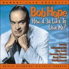 How'd Ja Like to Love Me? - CD Audio di Bob Hope