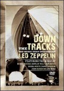 Down The Tracks. The Music That Influenced Led Zeppelin - DVD