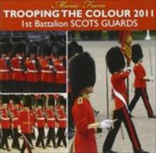 Trooping the Colour 2011 - CD Audio di 1st Battalion Scots Guards