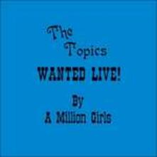 Wanted Live By a Million Girls (Limited) - Vinile LP di Topics
