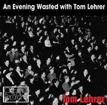 An Evening Wasted With - CD Audio di Tom Lehrer