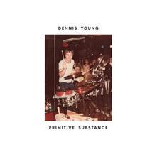 Primitive Substance - CD Audio di Dennis Young