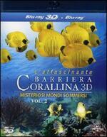L' affascinante barriera corallina 3D. Misteriosi mondi sommersi. Vol. 2 (Blu-ray + Blu-ray 3D)