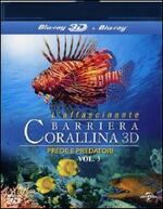 L' affascinante barriera corallina 3D. Prede e predatori. Vol. 3 (Blu-ray + Blu-ray 3D)