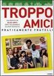 Cover Dvd DVD Troppo Amici, Praticamente Fratelli