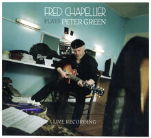 Plays Peter Green. Live Recording - CD Audio di Fred Chapellier